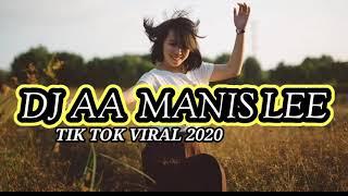 Download DJ aa maniss Lee terbaru 2020 - DJ TIK TOK TERVIRAL🔥