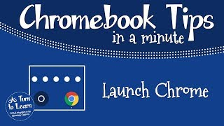 Chromebook Tips in a Minute: Launch Chrome