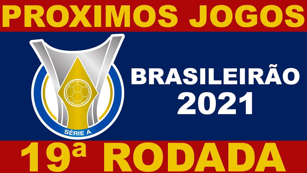 PROXIMOS JOGOS – BRASILEIRÃO 2021 SERIE A 19ª RODADA – CAMPEONATO BRASILEIRO 2021