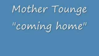 mother tounge coming home