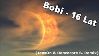 Bobi - 16 Lat (JensOn & Dancecore B. Remix 2016)