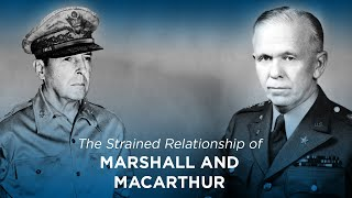 The Strained Relationship of MacArthur and Marshall