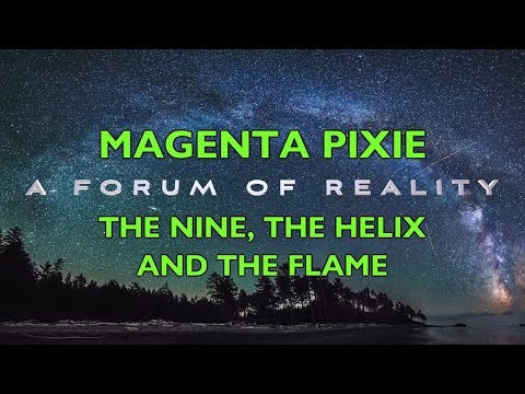 Magenta Pixie, A Forum Of Reality: The Nine, The Helix And The Flame