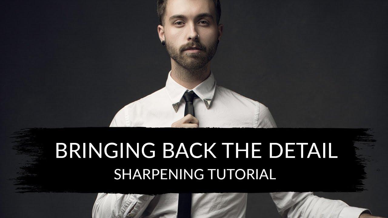 Bringing Back The Detail - Sharpening Tutorial