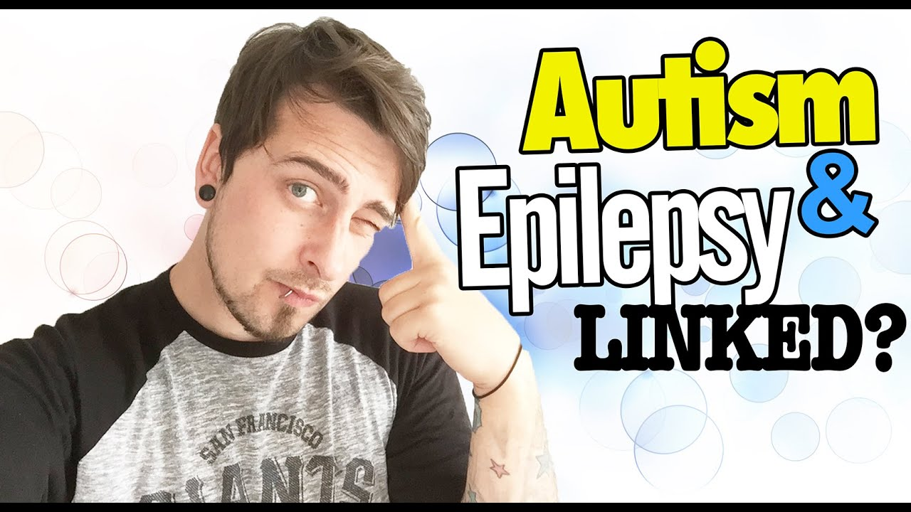 AUTISM AND EPILEPSY - Link Between Autism And Epilepsy | The Aspie ...