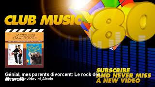 Jacques Davidovici, Alexis - Génial, mes parents divorcent : Le rock des divorcés