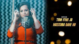 Tum Itna Jo Muskura Rahe Ho (Reprise Version) Female Cover   Shivani Bajaj