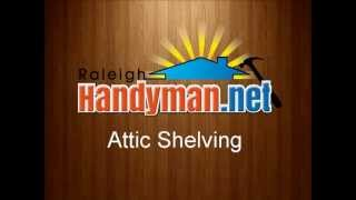Raleigh Handyman | 919-301-0196 | Home Improvement | Installing Attic Shelves | Repair