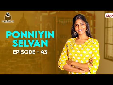 Ponniyin Selvan | EP 43  | Part 2 | Chapter 21 & 22 | Theatre D