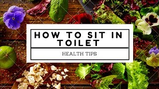 HOW TO SIT IN TOILET