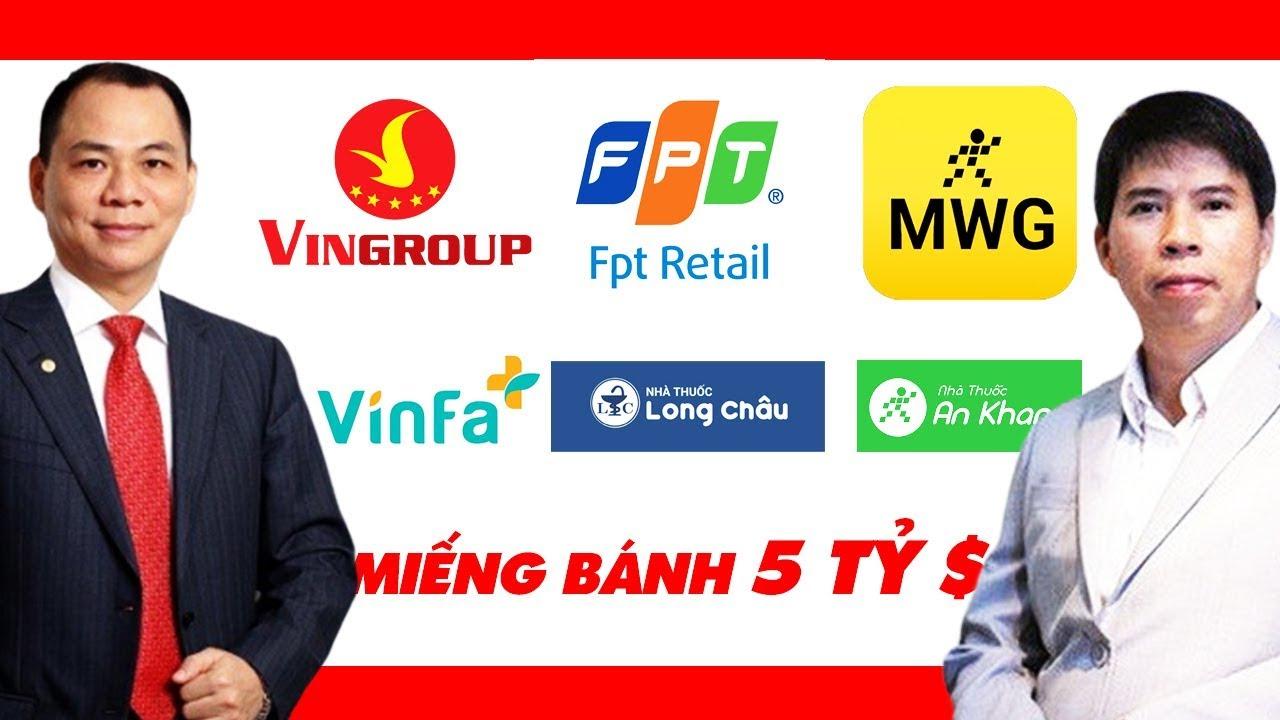 Vingroup, FPT Retail, MWG Và Cuộc Chiến Trong Ngành Dược Phẩm