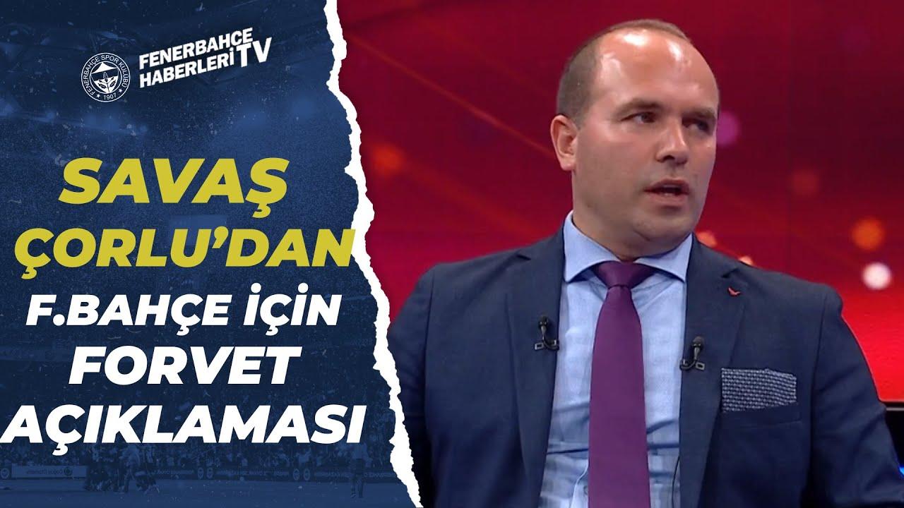 """Savaş Çorlu'dan Fenerbahçe İçin Flaş Forvet Açıklaması: """"Herkesin Şaşıracağı Bir İsim"""""""