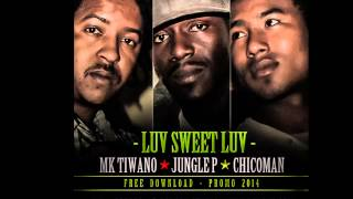 CHICOMAN, MK TIWANO & JUNGLE P \\ LUV SWEET LUV \\ PROMO ONLY 2014