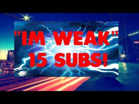 """""""Im Weak"""" [15 Subscriber Montage]"""