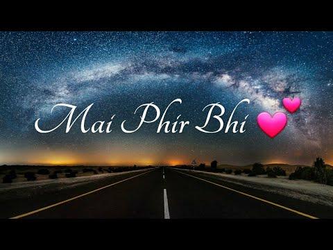 Main Phir Bhi Tumko Chahunga - Half Girlfriend | Love : Romantic : Sad | WhatsApp Status Video