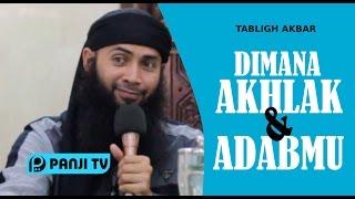 Tabligh Akbar : Dimana Akhlak Dan Adabmu - Ustadz Dr. Syafiq Riza Basalamah, Ma