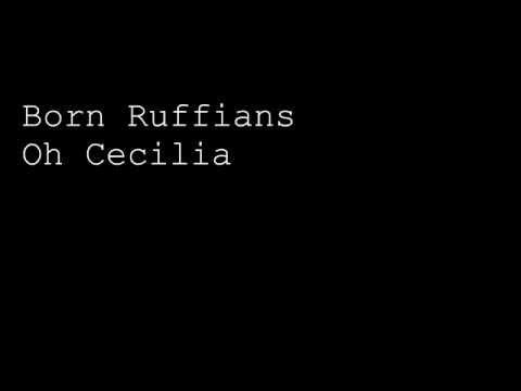 Born Ruffians - Oh Cecilia