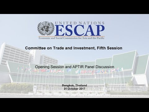 Committee on Trade and Investment, fifth session (Opening Session and APTIR Panel Discussion)