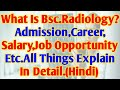 Bsc.Radiology क्या Better है Career के लियेADMISSION,Salary,Job!जानिये Detail मे Many Thing About IT