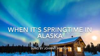 When its springtime in Alaska-lyrics YouTube Videos