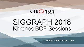 SIGGRAPH 2018 Khronos BOF Sessions
