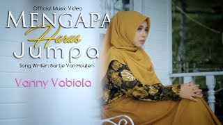 VANNY VABIOLA - MENGAPA HARUS JUMPA ( OFFICIAL MUSIC VIDEO)