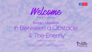 In Between a Obstacle & The Enemy - Online Campus - September 6, 2020