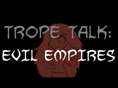 Trope Talk: Evil Empires