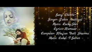 CHITTHI Full Song With Lyrics - Jubin Nautiyal Ft. Akanksha  Puri - Kumaar - Rocky-Shiv