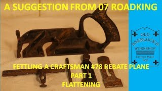 A SUGGESTION FROM 07 ROADKING ~ FETTLING A REBATE PLANE~ PART 1 ~ FLATTENING THE BODY