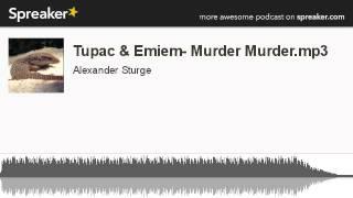 Tupac & Emiem- Murder Murder.mp3 (made with Spreaker)