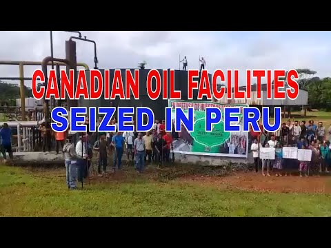 Indigenous People in Peru Seize Oil Facilities Operated by Frontera Energy
