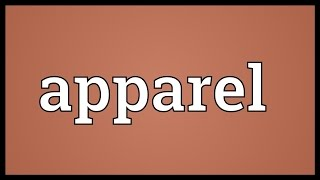 Video shows what apparel means. clothing. a small ornamental piece of embroidery worn on albs and some other ecclesiastical vestments.. the furniture sh...