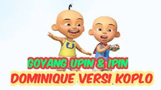 Download Lagu DOMINIQUE KOPLO VERSI GOYANG UPIN IPIN mp3