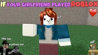 If Your Girlfriend Played ROBLOX