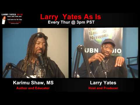 Author and Educator Karimu Shaw on Larry Yates As Is - April 9th 2015