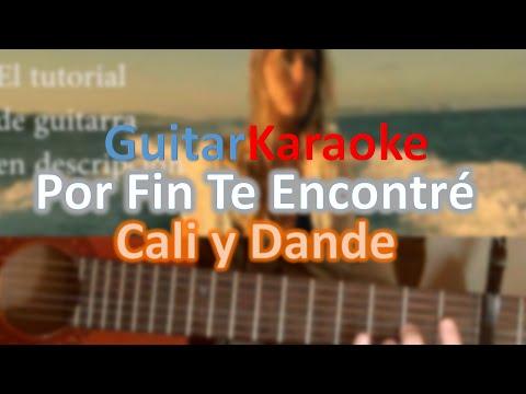 Por fin te encontré - Cali y Dande - Guitar Karaoke Complete