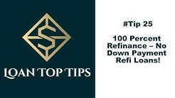 #Tip 25 - 100 Percent Refinance - No Down Payment Refi Loans!!!!