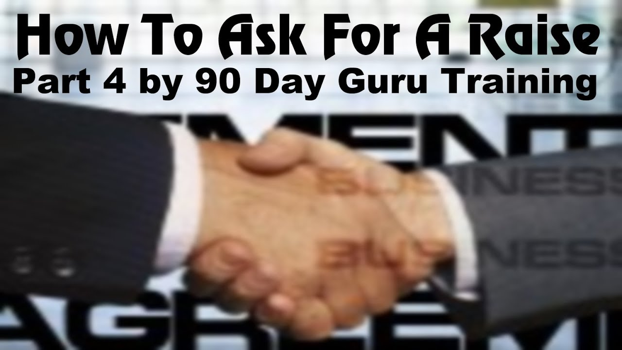 How To Ask For A Pay Raise By 90 Day Guru Training