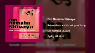 Robert Gass and On Wings of Song - Om Namaha Shivaya