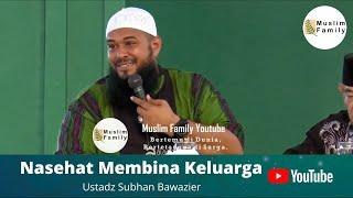 Nasehat Membina Keluarga   Ustadz Subhan Bawazier