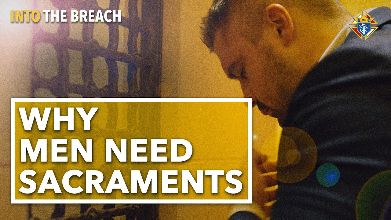 Why Men Need the Sacraments | Into the Breach