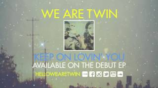 "WE ARE TWIN - ""Keep On Lovin"