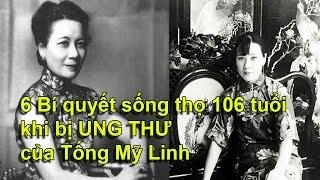 6 Bí quyết sống thọ 106 tuổi khi bị UNG THƯ của Tống Mỹ Linh