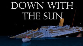 Down With The Sun | Roblox Titanic Short Film | 5000 Subscriber Special