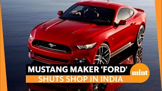 Ford shuts manufacturing plants in India. What will happen to the company's cars in India?