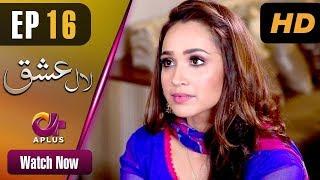 Laal Ishq - Episode 16 | Aplus ᴴᴰ Dramas | Faryal Mehmood, Saba Hameed | Pakistani Drama