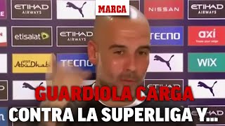 Guardiola carga contra la Superliga... y la UEFA: