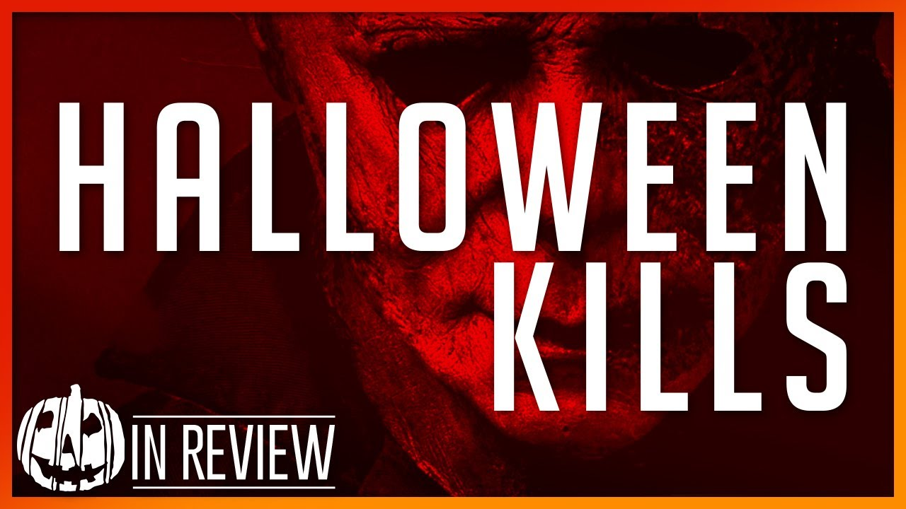 Download Halloween Kills In Review - Halloween Movies Ranked, Reviewed, & Recapped