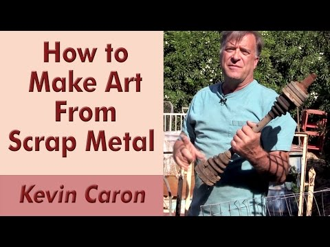 How to Make Art From Scrap Metal - Kevin Caron